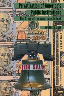 Privatization of America's Public Institutions : The Story of the American Sellout, Paperback / softback Book