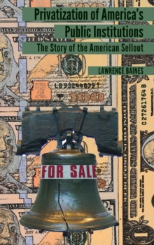 Privatization of America's Public Institutions : The Story of the American Sellout, Hardback Book