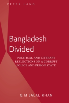 Bangladesh Divided : Political and Literary Reflections on a Corrupt Police and Prison State, Hardback Book