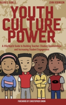 Youth Culture Power : A #HipHopEd Guide to Building Teacher-Student Relationships and Increasing Student Engagement, Hardback Book