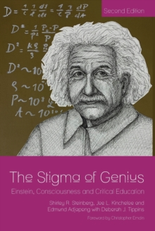 The Stigma of Genius : Einstein, Consciousness and Critical Education, Second Edition, Paperback / softback Book