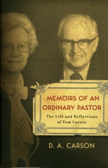 Memoirs of an Ordinary Pastor : The Life and Reflections of Tom Carson, Paperback / softback Book