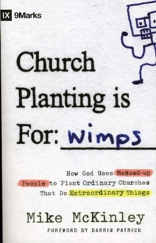 Church Planting is for Wimps : How God Uses Messed-Up People to Plant Ordinary Churches That Do Extraordinary Things, Paperback Book