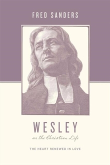 Wesley on the Christian Life : The Heart Renewed in Love, Paperback / softback Book