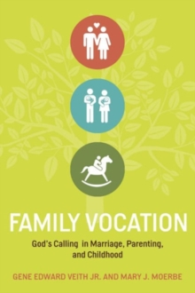 Family Vocation : God's Calling in Marriage, Parenting, and Childhood, Paperback / softback Book