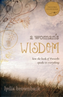 A Woman's Wisdom : How the Book of Proverbs Speaks to Everything, Paperback Book
