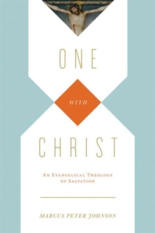 One with Christ : An Evangelical Theology of Salvation, Paperback / softback Book