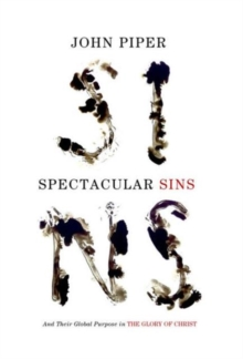 Spectacular Sins : And Their Global Purpose in the Glory of Christ, Paperback / softback Book