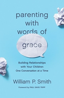 Parenting with Words of Grace : Building Relationships with Your Children One Conversation at a Time, Paperback / softback Book