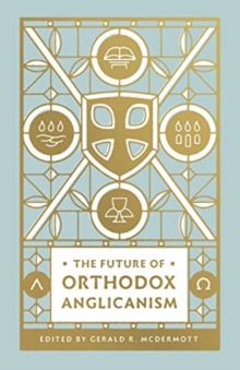 The Future of Orthodox Anglicanism, Paperback / softback Book