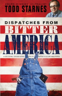 Dispatches from Bitter America : A Gun Toting, Chicken Eating Son of a Baptist's Culture War Stories, EPUB eBook