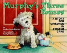 Murphy's Three Homes : A Story for Children in Foster Care, Paperback / softback Book