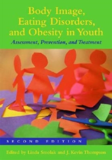 Body Image, Eating Disorders, and Obesity in Youth : Assessment, Prevention, and Treatment, Hardback Book