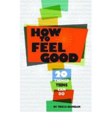 How to Feel Good : 20 Things Teens Can Do, Paperback Book