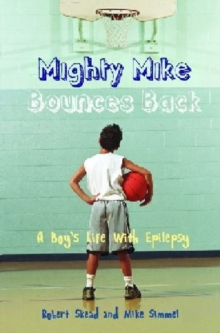 Mighty Mike Bounces Back : A Boy's Life with Epilepsy, Hardback Book