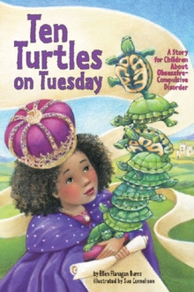 Ten Turtles on Tuesday : A Story for Children About Obsessive-Compulsive Disorder, Paperback / softback Book
