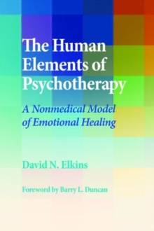 The Human Elements of Psychotherapy : A Nonmedical Model of Emotional Healing, Hardback Book
