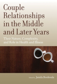 Couple Relationships in the Middle and Later Years : Their Nature, Complexity, and Role in Health and Illness, Hardback Book