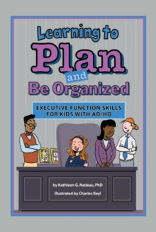 Learning to Plan and Be Organized : Executive Function Skills for Kids with AD/HD, Paperback Book