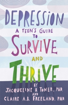 Depression : A Teen's Guide to Survive and Thrive, Paperback / softback Book