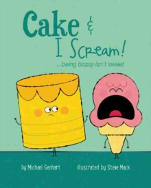 Cake & I Scream! : ...being bossy isn't sweet, Hardback Book