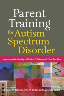 Parent Training for Autism Spectrum Disorder : Improving the Quality of Life for Children and Their Families, Hardback Book