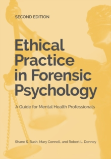 Ethical Practice in Forensic Psychology : A Guide for Mental Health Professionals, Paperback / softback Book