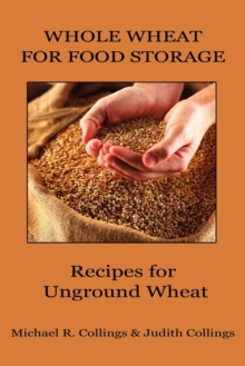 Whole Wheat for Food Storage : Recipes for Unground Wheat, Paperback / softback Book