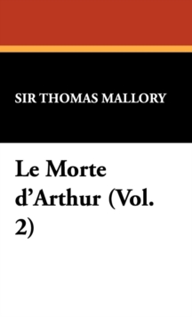 Le Morte D'Arthur (Vol. 2), Hardback Book