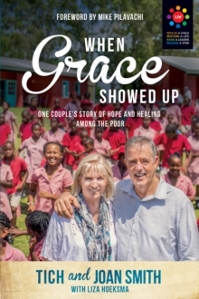When Grace Showed Up : One Couple's Story of Hope and Healing among the Poor, EPUB eBook