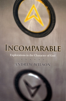 Incomparable ( Revised Edition ) : Explorations in the Character of God (Now Print on Demand), Paperback Book