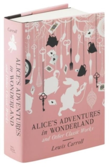 Alice's Adventures in Wonderland and Other Classic Works, Hardback Book