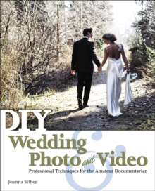DIY Wedding Photo and Video : Professional Techniques for the Amateur Documentarian, Paperback / softback Book