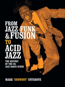 From Jazz Funk & Fusion to Acid Jazz : The History of the UK Jazz Dance Scene, Paperback / softback Book