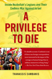 A Privilege to Die : Inside Hezbollah's Legions and Their Endless War Against Israel, EPUB eBook