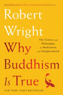 Why Buddhism is True : The Science and Philosophy of Meditation and Enlightenment, Hardback Book