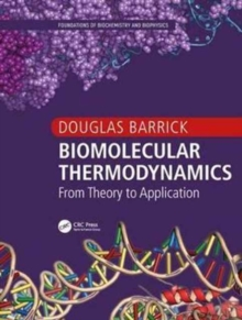 Biomolecular Thermodynamics : From Theory to Application, Paperback / softback Book