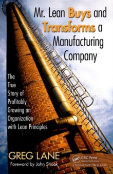 Mr. Lean Buys and Transforms a Manufacturing Company : The True Story of Profitably Growing an Organization with Lean Principles, Hardback Book