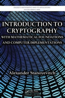 Introduction to Cryptography with Mathematical Foundations and Computer Implementations, Hardback Book