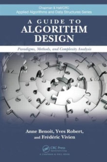 A Guide to Algorithm Design : Paradigms, Methods, and Complexity Analysis, Hardback Book