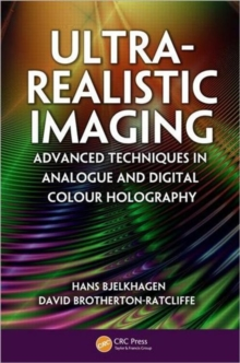 Ultra-Realistic Imaging : Advanced Techniques in Analogue and Digital Colour Holography, Hardback Book
