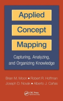 Applied Concept Mapping : Capturing, Analyzing, and Organizing Knowledge, Hardback Book