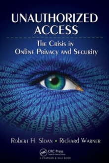 Unauthorized Access : The Crisis in Online Privacy and Security, Paperback / softback Book