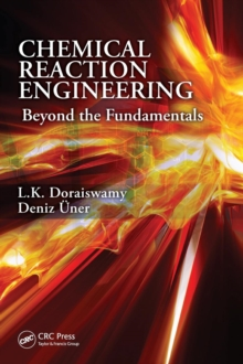Chemical Reaction Engineering : Beyond the Fundamentals, Hardback Book