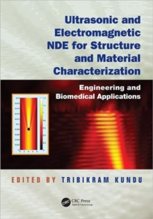 Ultrasonic and Electromagnetic NDE for Structure and Material Characterization : Engineering and Biomedical Applications, Hardback Book
