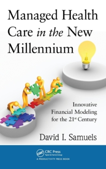 Managed Health Care in the New Millennium : Innovative Financial Modeling for the 21st Century, Hardback Book