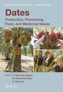Dates : Production, Processing, Food, and Medicinal Values, Hardback Book