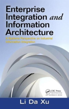 Enterprise Integration and Information Architecture : A Systems Perspective on Industrial Information Integration, Hardback Book