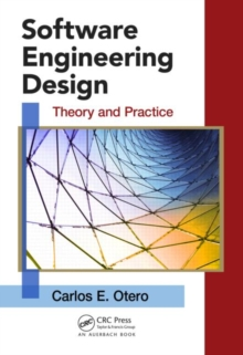 Software Engineering Design : Theory and Practice, Hardback Book