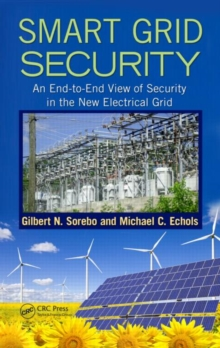 Smart Grid Security : An End-to-End View of Security in the New Electrical Grid, Hardback Book